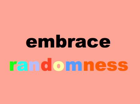 Embracerandomness