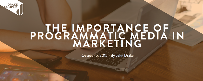 The_Importance_Of_Programmatic_Media_In_Marketing___Drake_Cooper